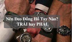 deo-dong-ho-tay-trai-hay-tay-phai-huong-dan-tu-chuyen-gia