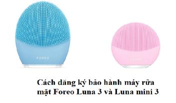 huong-dan-kich-hoat-bao-hanh-may-rua-mat-foreo-luna-3-va-luna-mini-3